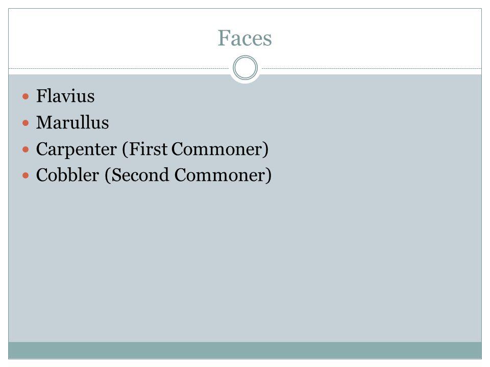 Faces Flavius Marullus Carpenter (First Commoner) Cobbler (Second Commoner)