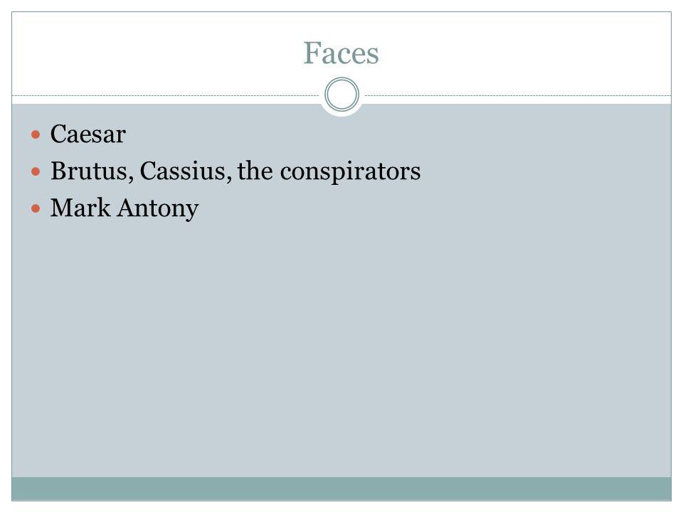 Faces Caesar Brutus, Cassius, the conspirators Mark Antony