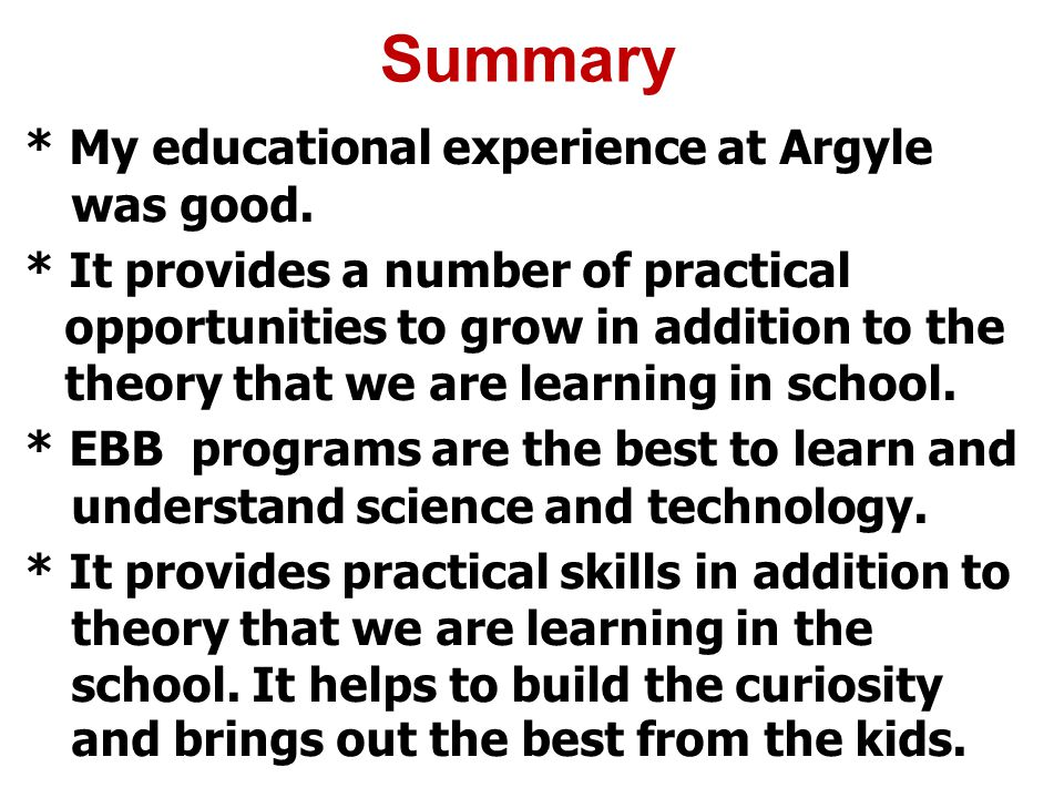 Summary * My educational experience at Argyle was good.