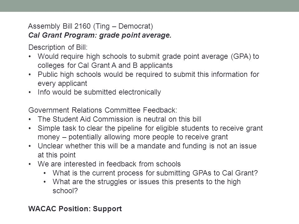 Assembly Bill 2160 (Ting – Democrat) Cal Grant Program: grade point average. Description of Bill: Would require high schools to submit grade point ave