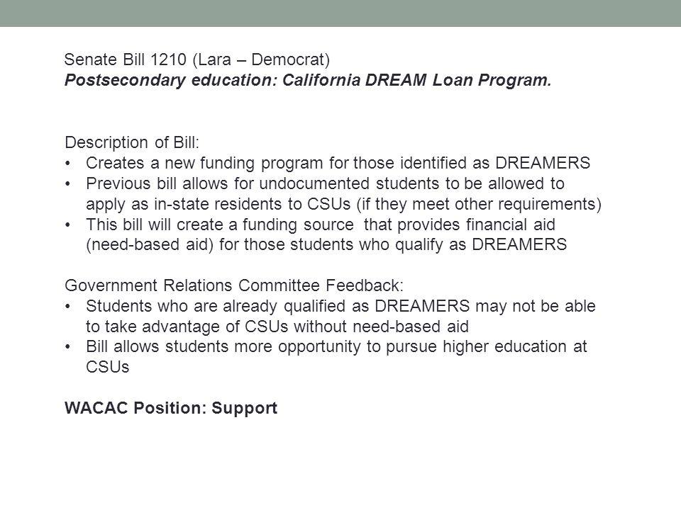 Senate Bill 1210 (Lara – Democrat) Postsecondary education: California DREAM Loan Program. Description of Bill: Creates a new funding program for thos