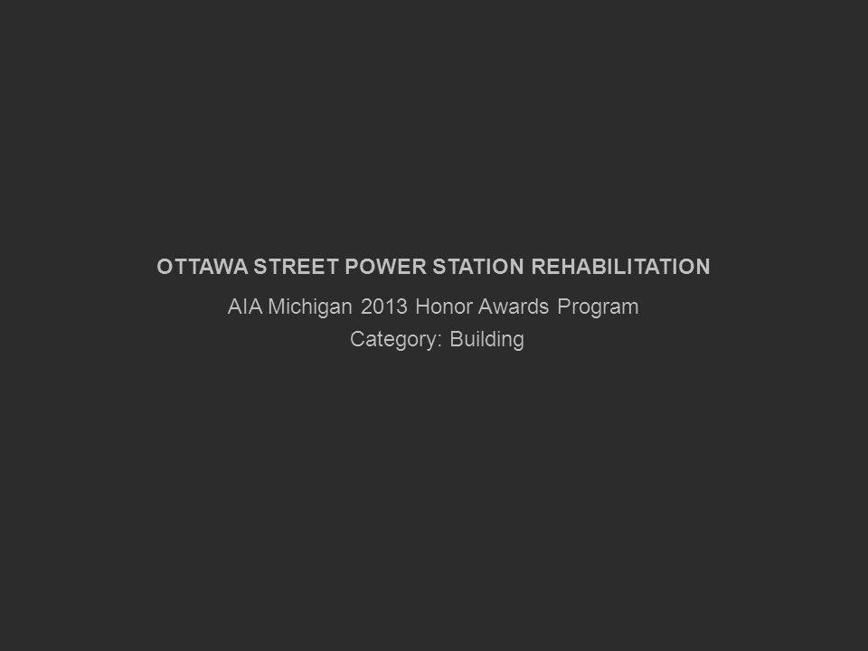 OTTAWA STREET POWER STATION REHABILITATION AIA Michigan 2013 Honor Awards Program Category: Building