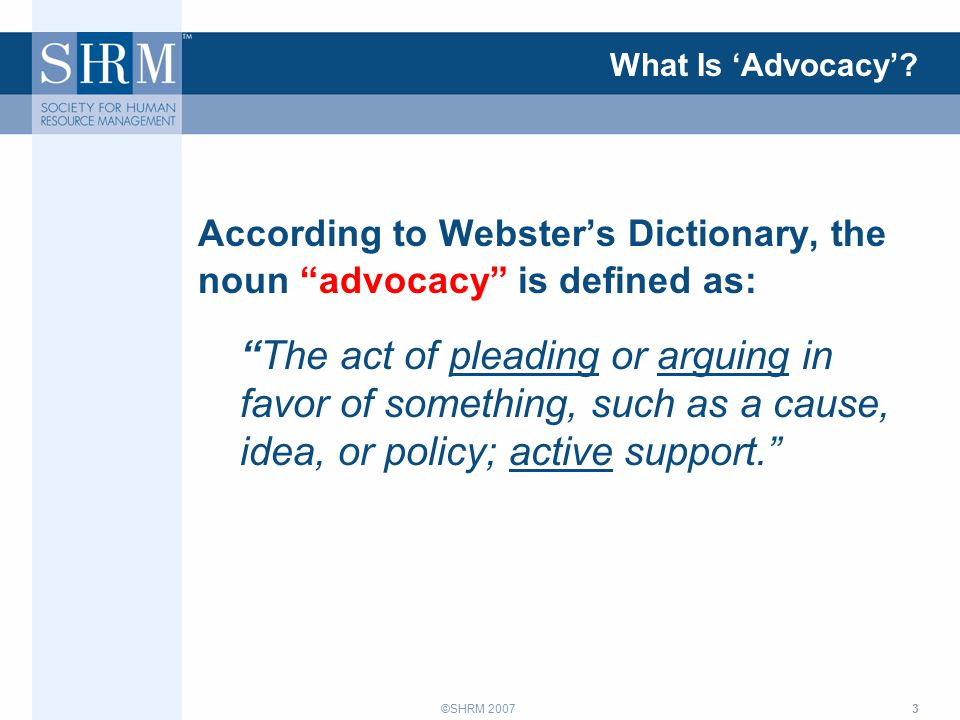 ©SHRM 20073 What Is 'Advocacy'.