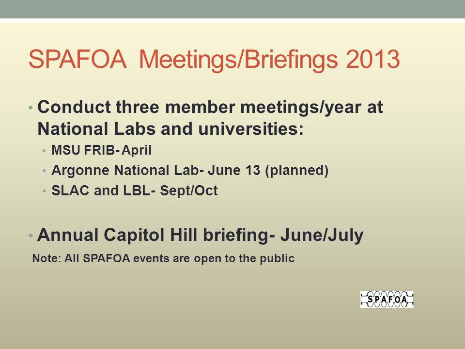 SPAFOA Meetings/Briefings 2013 Conduct three member meetings/year at National Labs and universities: MSU FRIB- April Argonne National Lab- June 13 (pl