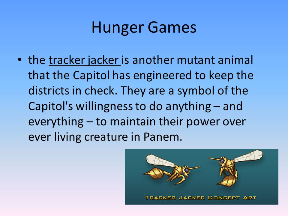 Hunger Games the tracker jacker is another mutant animal that the Capitol has engineered to keep the districts in check.