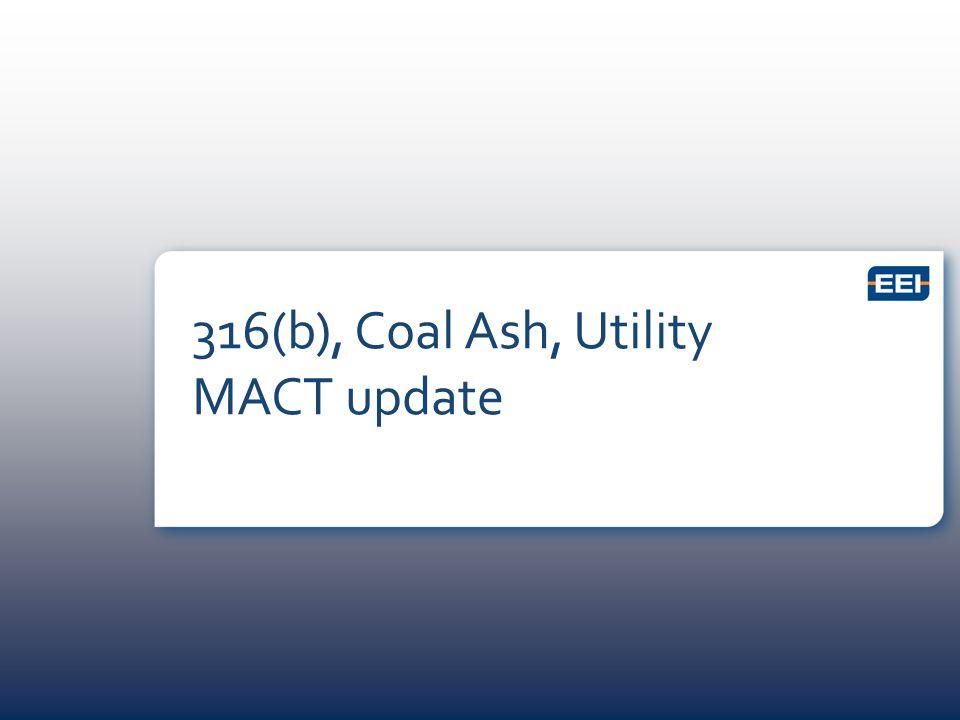 316(b), Coal Ash, Utility MACT update