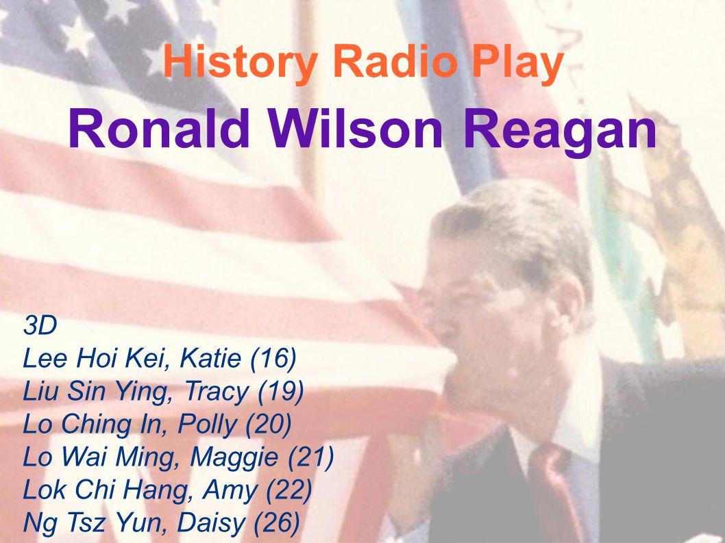 History Radio Play Ronald Wilson Reagan 3D Lee Hoi Kei, Katie (16) Liu Sin Ying, Tracy (19) Lo Ching In, Polly (20) Lo Wai Ming, Maggie (21) Lok Chi Hang, Amy (22) Ng Tsz Yun, Daisy (26)