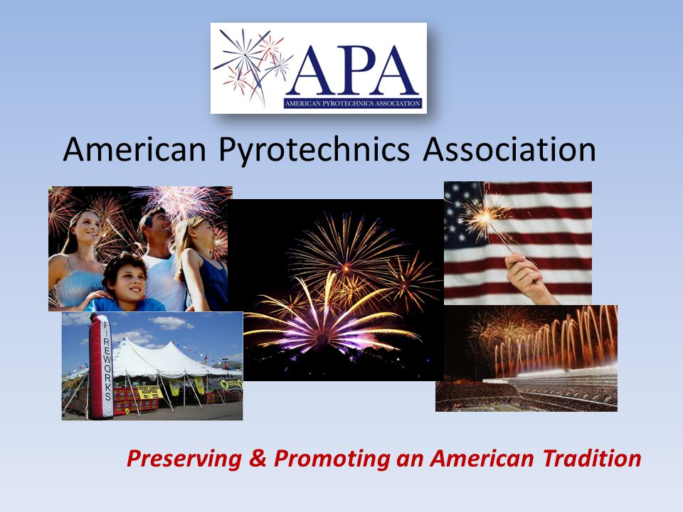 American Pyrotechnics Association Preserving & Promoting an American Tradition