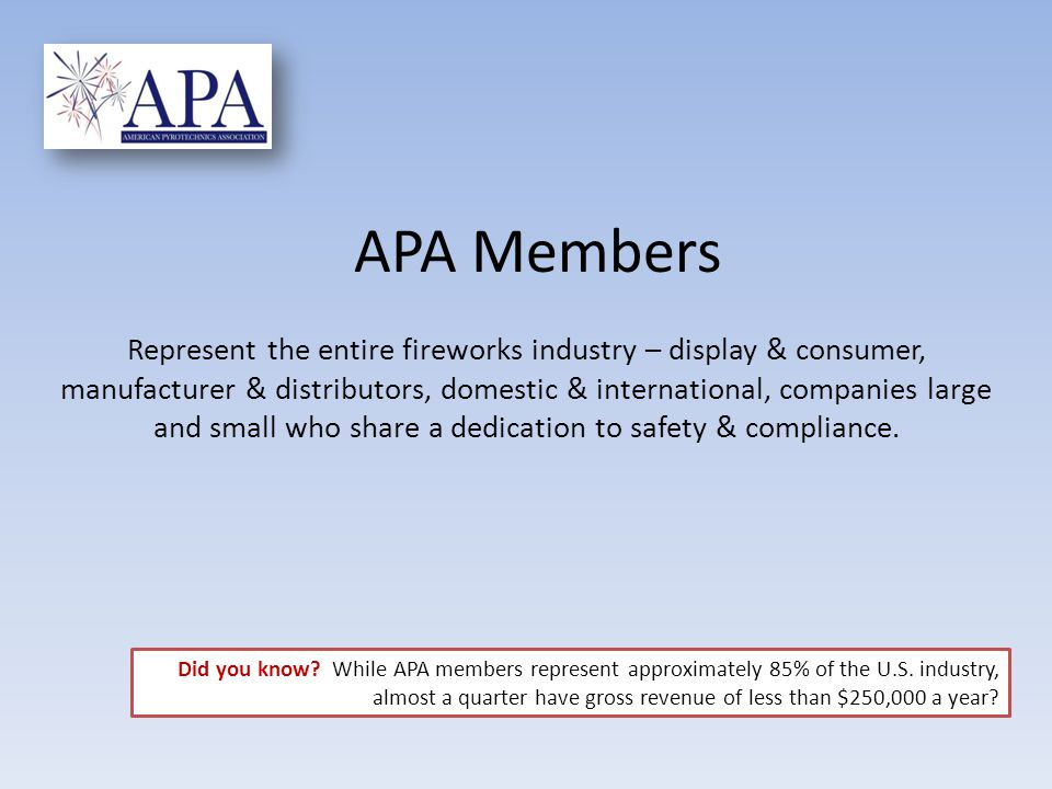 APA Members Represent the entire fireworks industry – display & consumer, manufacturer & distributors, domestic & international, companies large and small who share a dedication to safety & compliance.