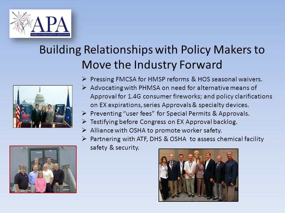 Building Relationships with Policy Makers to Move the Industry Forward  Pressing FMCSA for HMSP reforms & HOS seasonal waivers.  Advocating with PHM