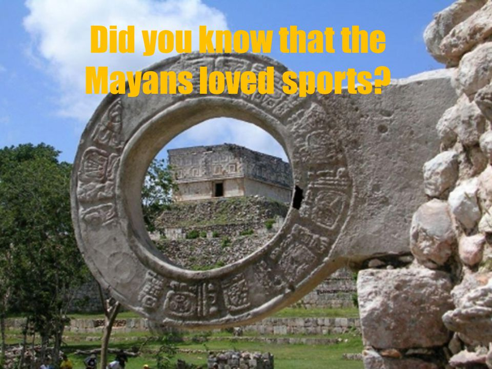 Did you know that the Mayans loved sports