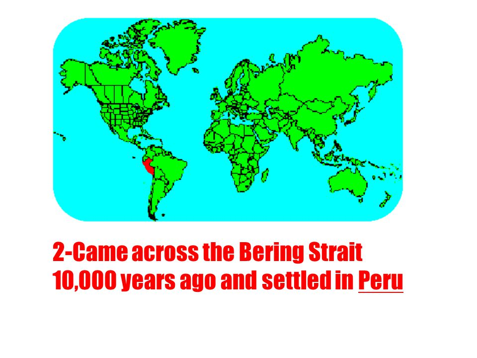 2-Came across the Bering Strait 10,000 years ago and settled in Peru