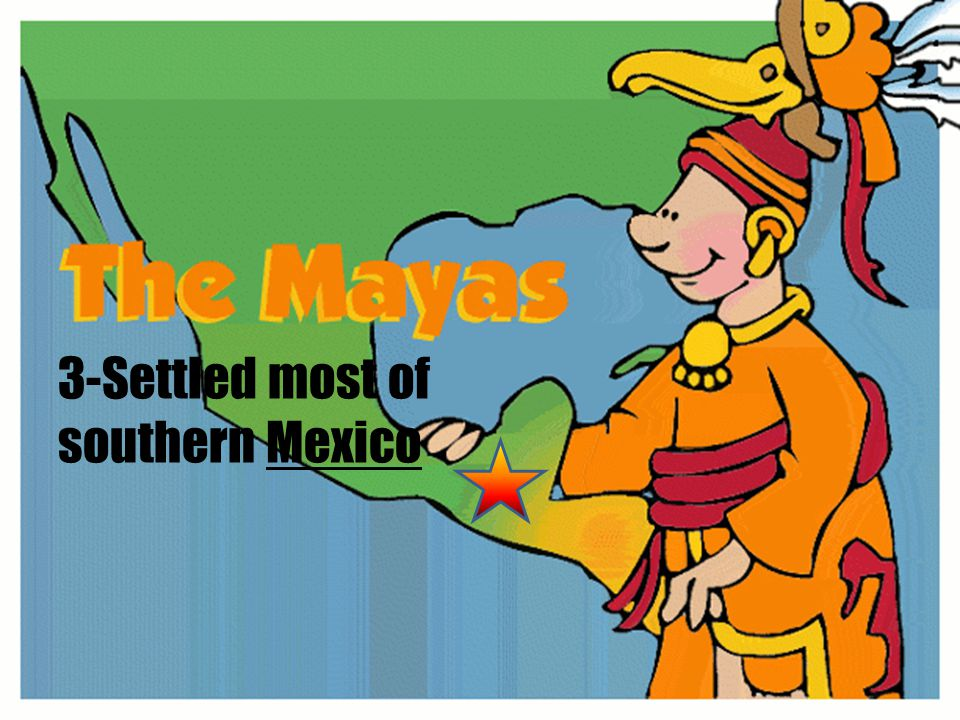 3-Settled most of southern Mexico