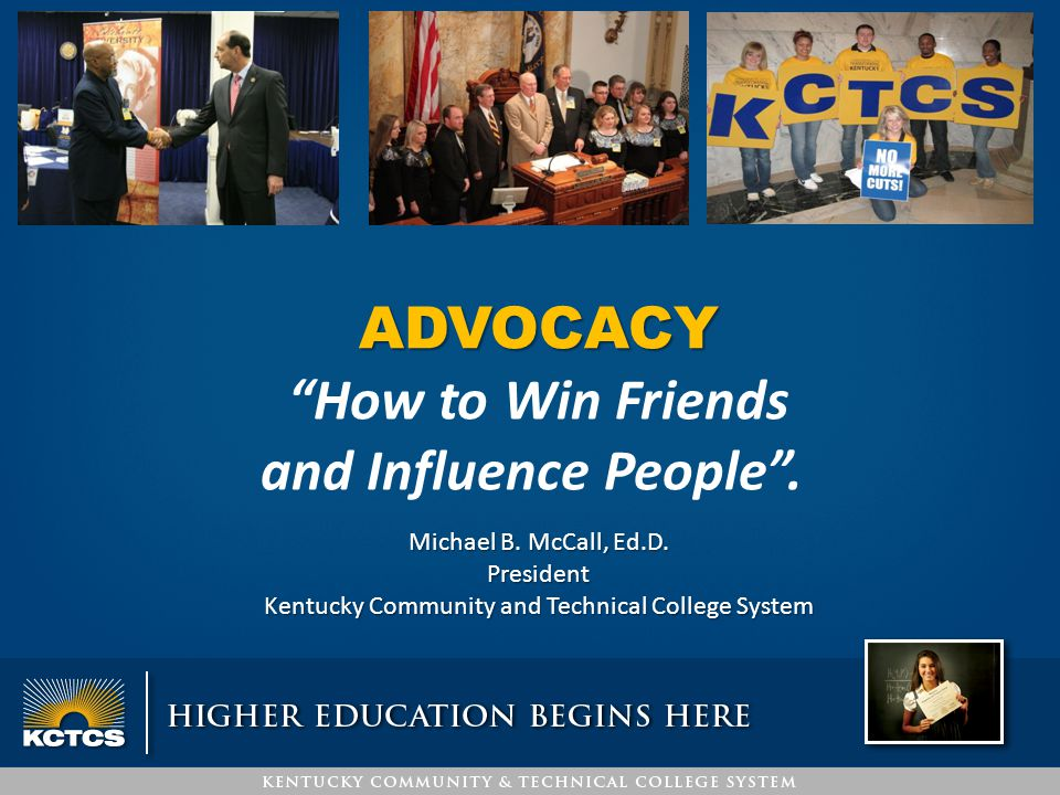 "ADVOCACY ""How to Win Friends and Influence People"". Michael B. McCall, Ed.D. President Kentucky Community and Technical College System"