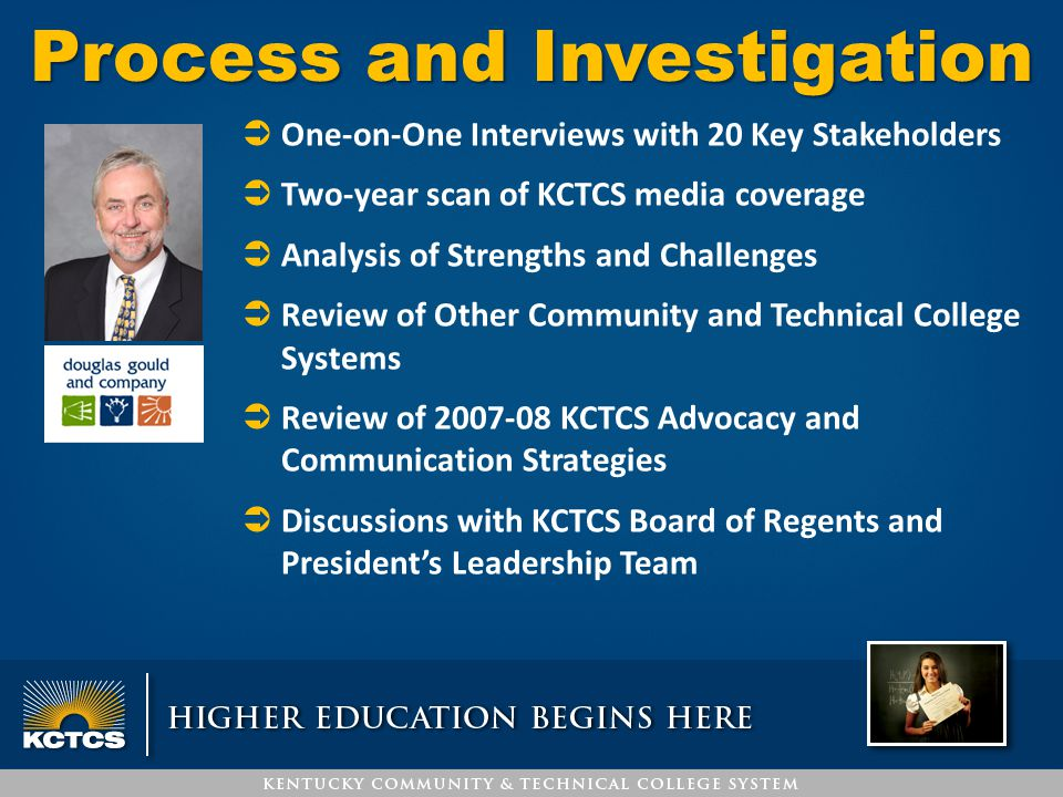 Process and Investigation ÜOne-on-One Interviews with 20 Key Stakeholders ÜTwo-year scan of KCTCS media coverage ÜAnalysis of Strengths and Challenges