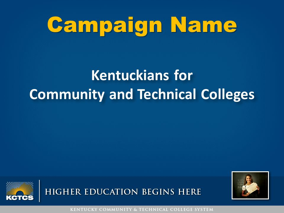 Campaign Name Kentuckians for Community and Technical Colleges Kentuckians for Community and Technical Colleges