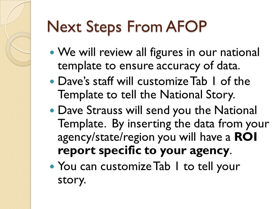 Next Steps From AFOP We will review all figures in our national template to ensure accuracy of data.