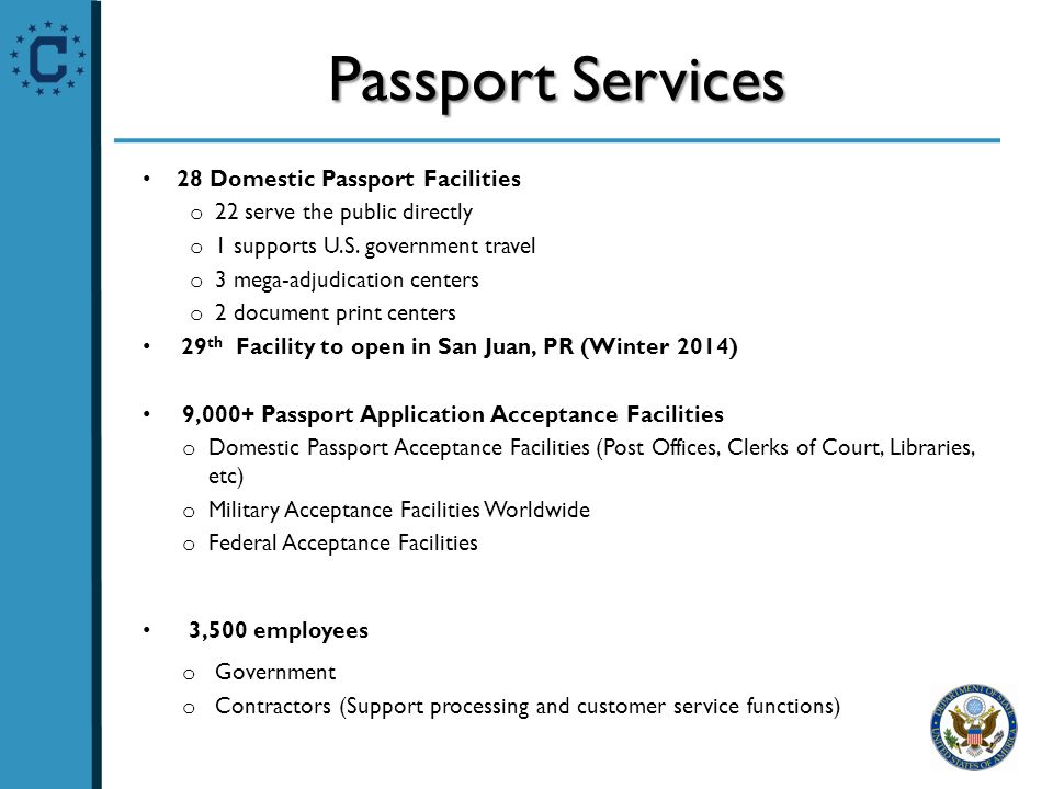 Passport Services 28 Domestic Passport Facilities o 22 serve the public directly o 1 supports U.S.