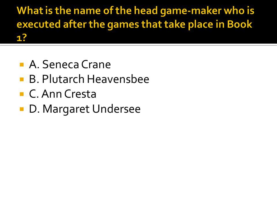  A. Seneca Crane  B. Plutarch Heavensbee  C. Ann Cresta  D. Margaret Undersee