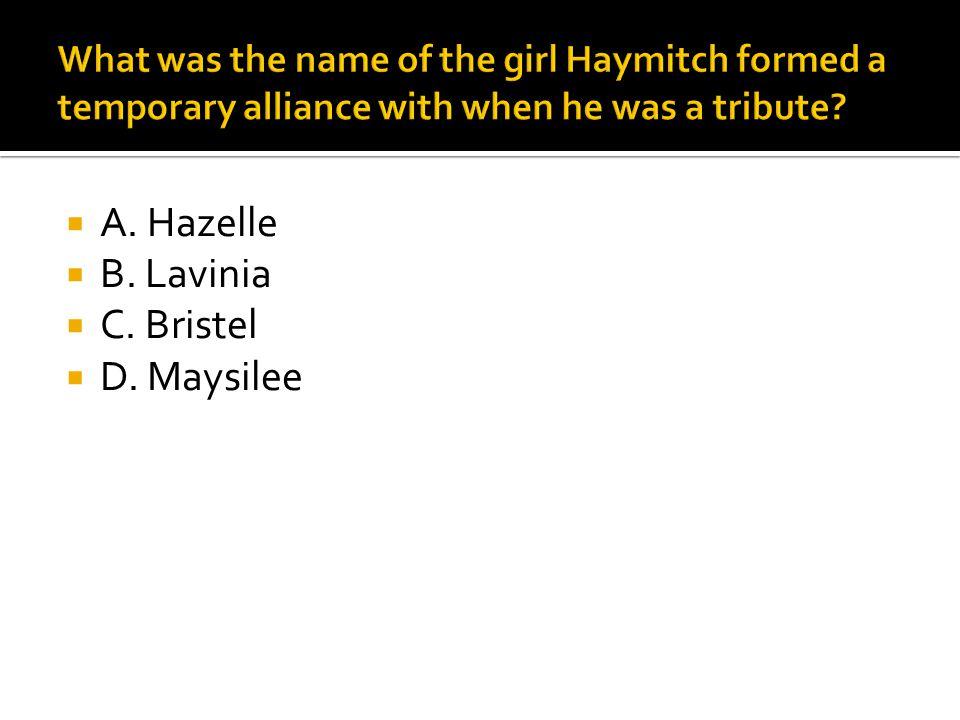  A. Hazelle  B. Lavinia  C. Bristel  D. Maysilee