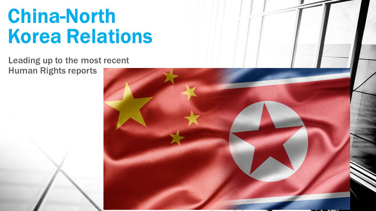 China-North Korea Relations Leading up to the most recent Human Rights reports