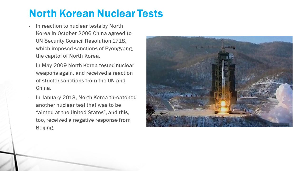 North Korean Nuclear Tests - In reaction to nuclear tests by North Korea in October 2006 China agreed to UN Security Council Resolution 1718, which im
