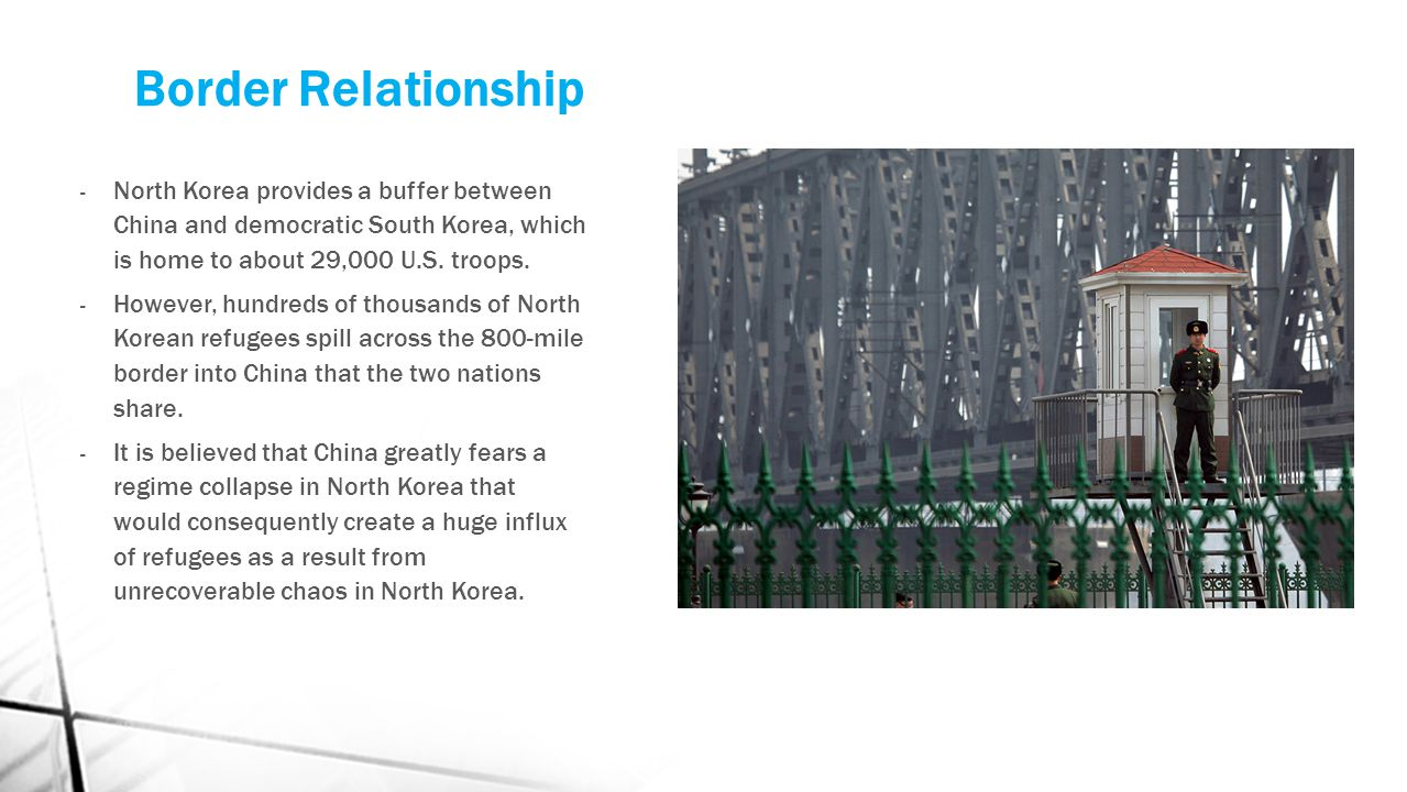 Border Relationship - North Korea provides a buffer between China and democratic South Korea, which is home to about 29,000 U.S. troops. - However, hu