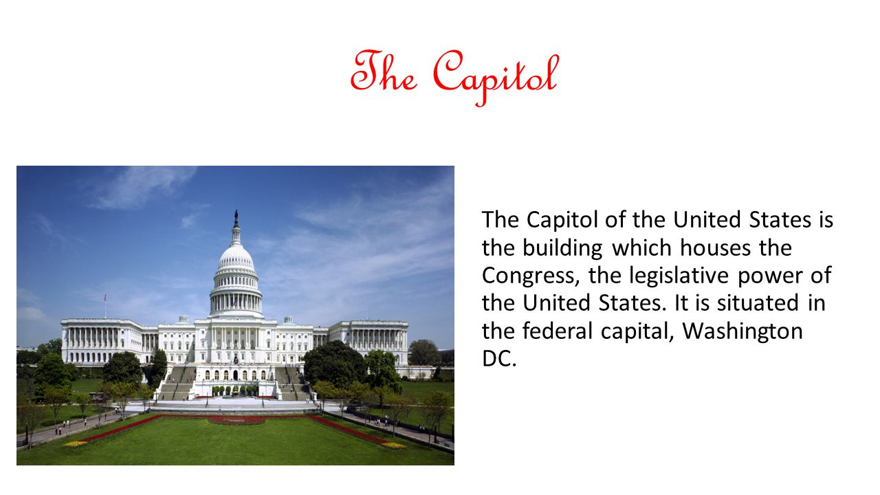 The Capitol The Capitol of the United States is the building which houses the Congress, the legislative power of the United States. It is situated in