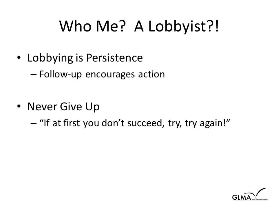 Who Me. A Lobbyist .