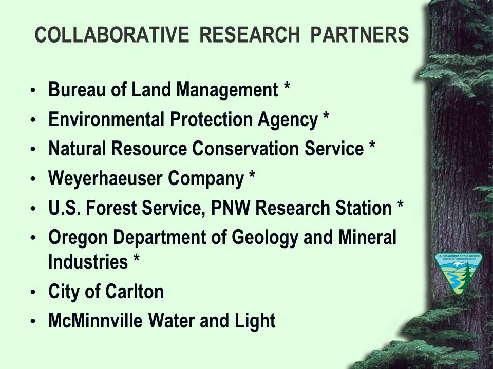 COLLABORATIVE RESEARCH PARTNERS Bureau of Land Management * Environmental Protection Agency * Natural Resource Conservation Service * Weyerhaeuser Company * U.S.