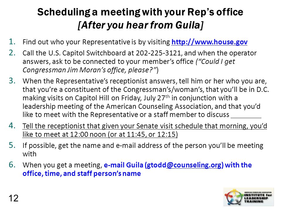 Leadership, Organizational, Personal Development Scheduling a meeting with your Rep's office [After you hear from Guila] 1. Find out who your Represen