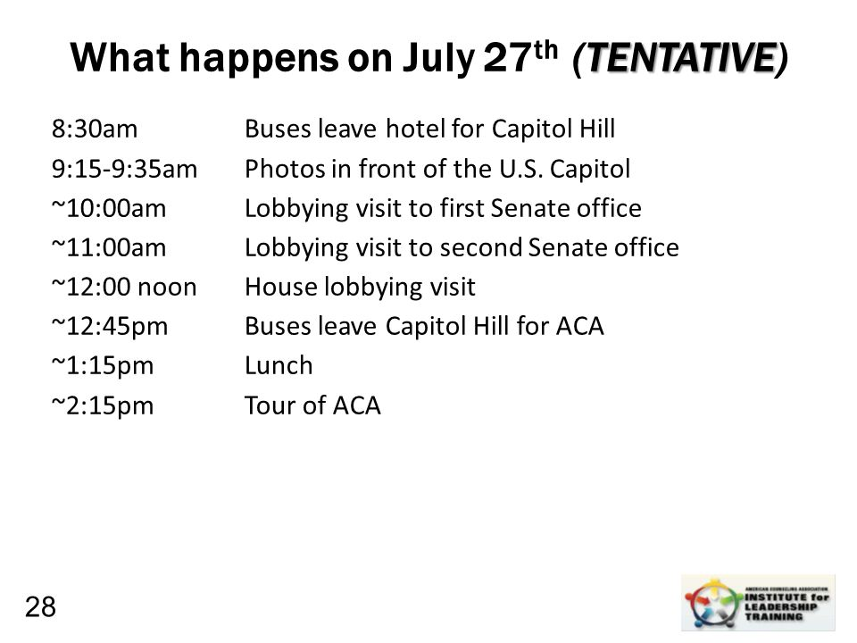 TENTATIVE What happens on July 27 th (TENTATIVE) 8:30am Buses leave hotel for Capitol Hill 9:15-9:35amPhotos in front of the U.S. Capitol ~10:00amLobb