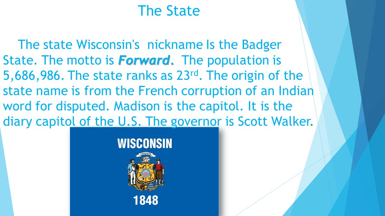 The State Forward.The state Wisconsin s nickname Is the Badger State.