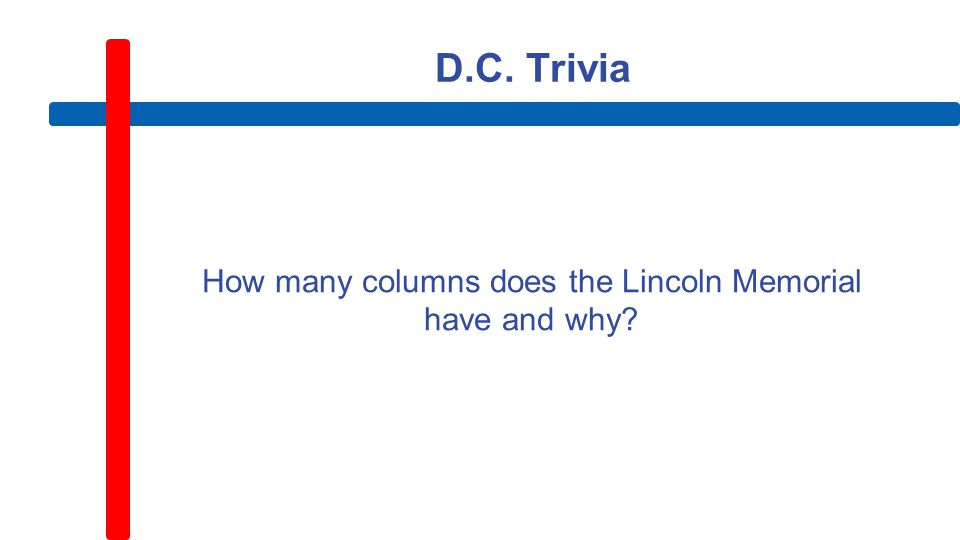 D.C. Trivia How many columns does the Lincoln Memorial have and why