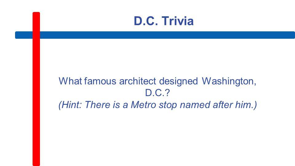 D.C. Trivia What famous architect designed Washington, D.C..