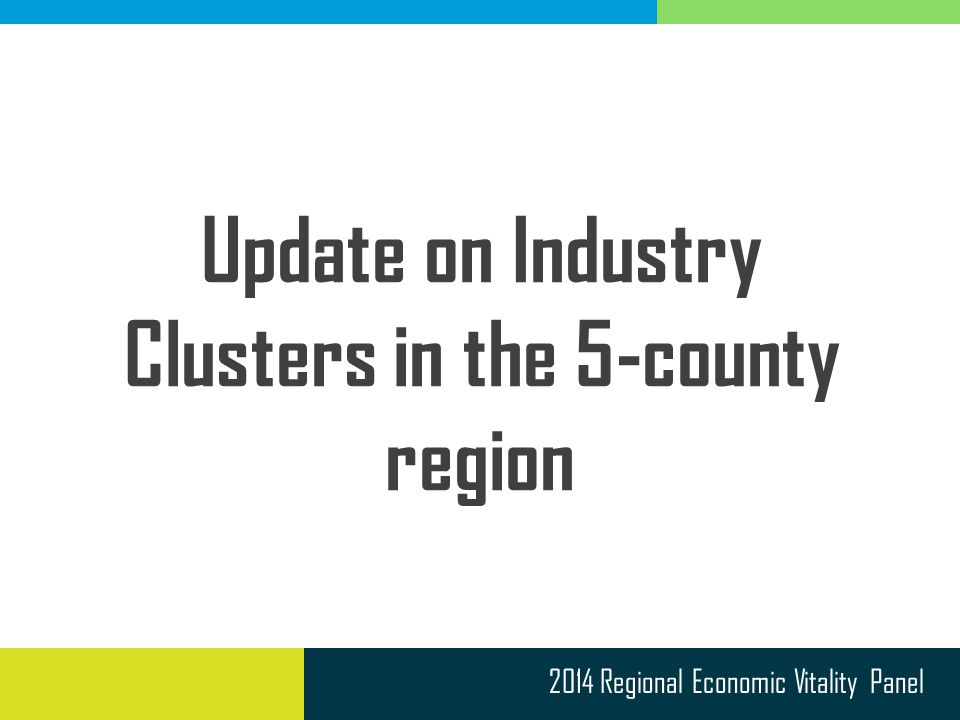 2014 Regional Economic Vitality Panel Update on Industry Clusters in the 5-county region