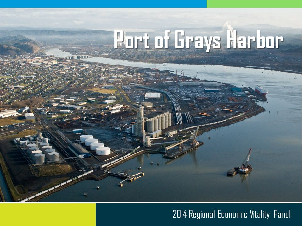 2014 Regional Economic Vitality Panel Port of Grays Harbor