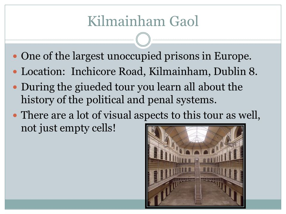 Kilmainham Gaol One of the largest unoccupied prisons in Europe.