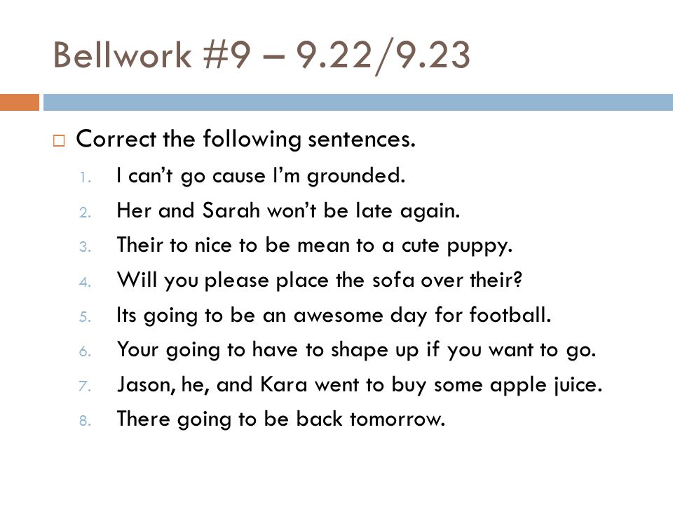 Bellwork #9 – 9.22/9.23  Correct the following sentences.