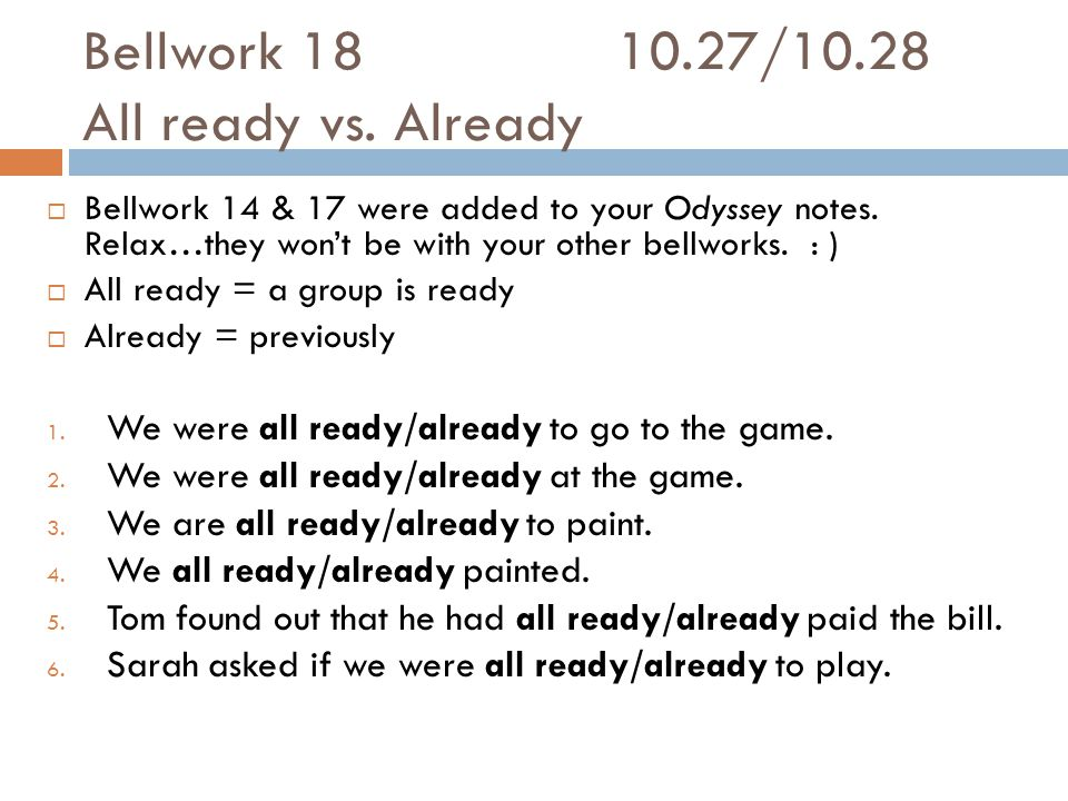 Bellwork 1810.27/10.28 All ready vs. Already  Bellwork 14 & 17 were added to your Odyssey notes.