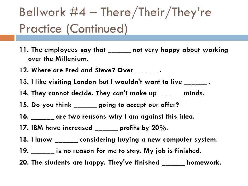 Bellwork #4 – There/Their/They're Practice (Continued) 11.
