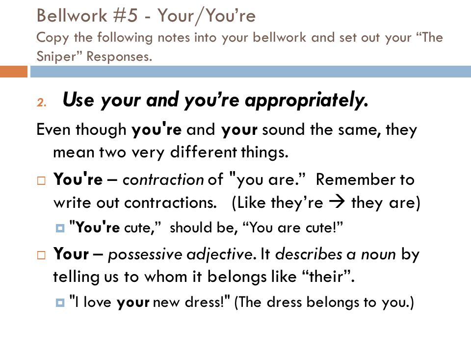 Bellwork #5 - Your/You're Copy the following notes into your bellwork and set out your The Sniper Responses.