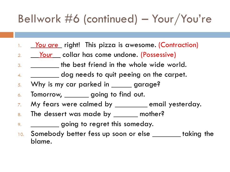 Bellwork #6 (continued) – Your/You're 1. _You are_ right.