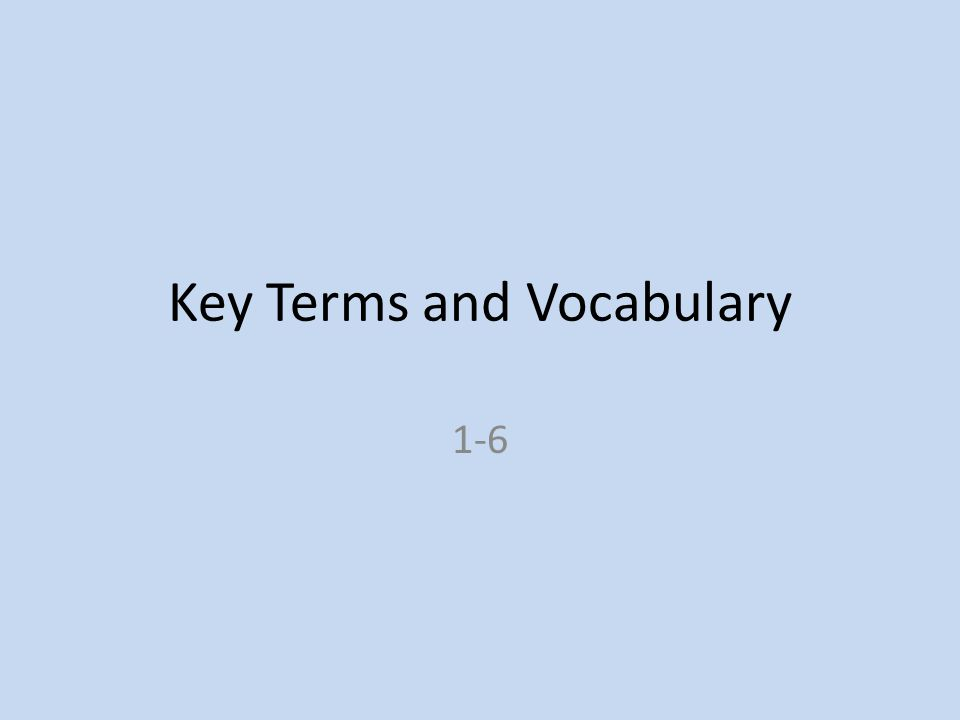 Key Terms and Vocabulary 1-6