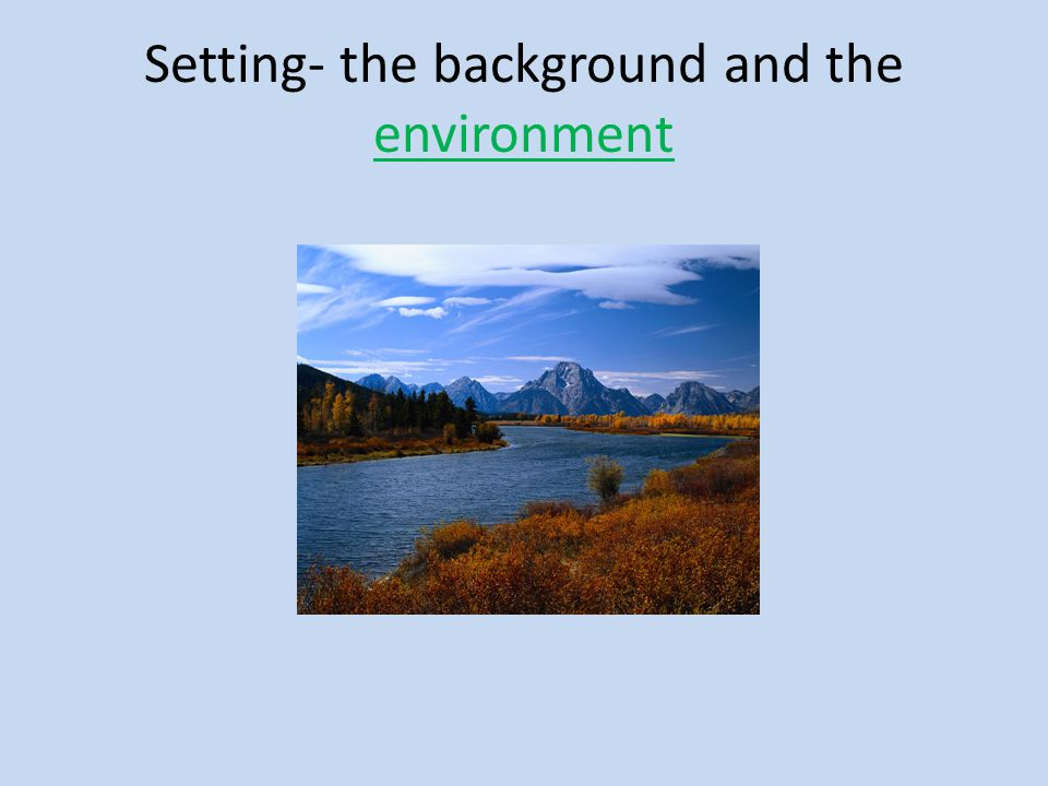 Setting- the background and the environment