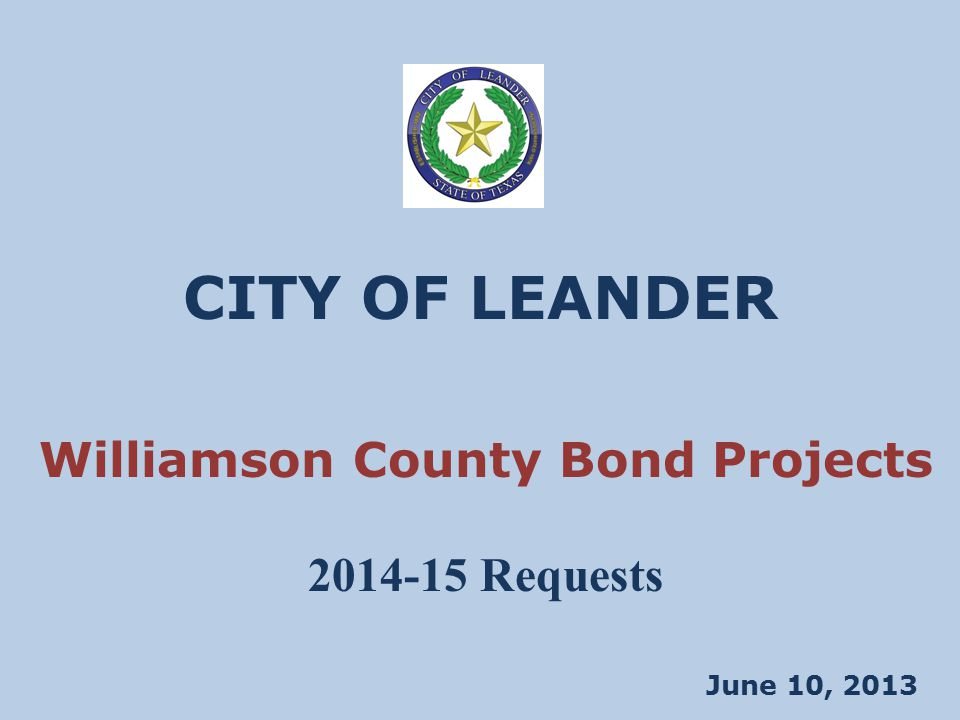 CITY OF LEANDER June 10, 2013 Williamson County Bond Projects 2014-15 Requests
