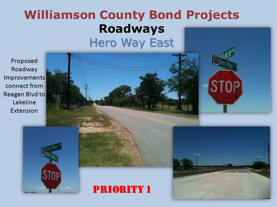 Hero Way East Williamson County Bond Projects Roadways Hero Way East Proposed Roadway Improvements connect from Reagan Blvd to Lakeline Extension PRIORITY 1