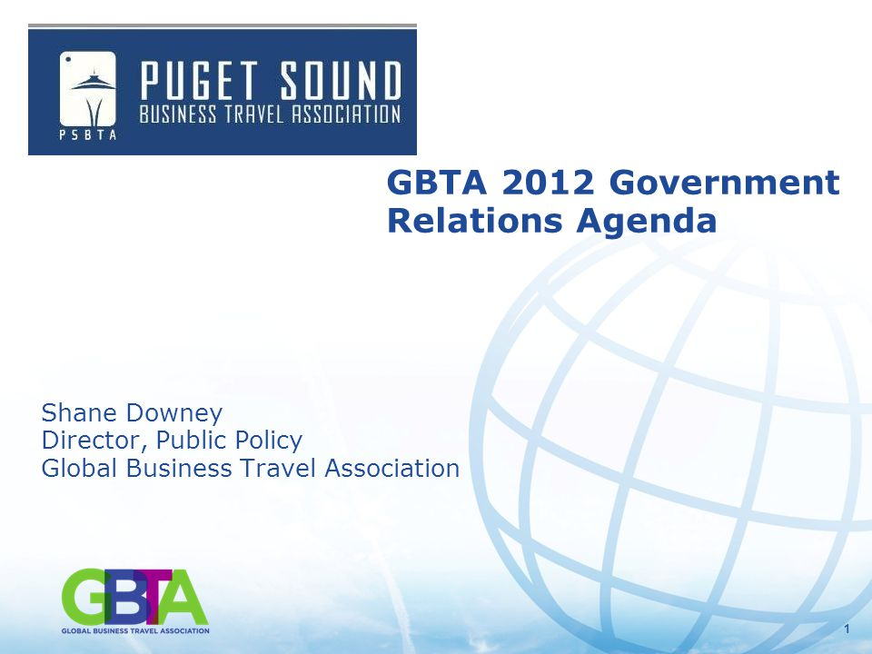 11 GBTA 2012 Government Relations Agenda Shane Downey Director, Public Policy Global Business Travel Association