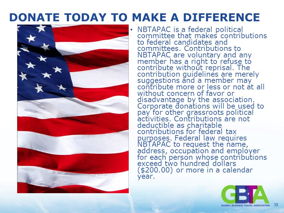 35 DONATE TODAY TO MAKE A DIFFERENCE NBTAPAC is a federal political committee that makes contributions to federal candidates and committees. Contribut