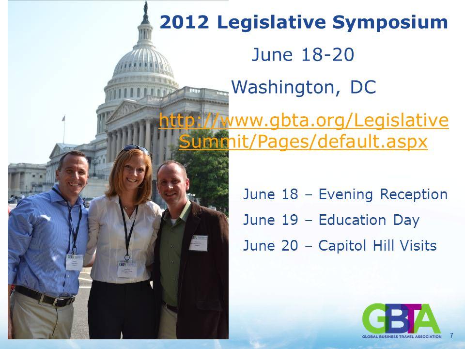 7 2012 Legislative Symposium June 18-20 Washington, DC http://www.gbta.org/Legislative Summit/Pages/default.aspx June 18 – Evening Reception June 19 –